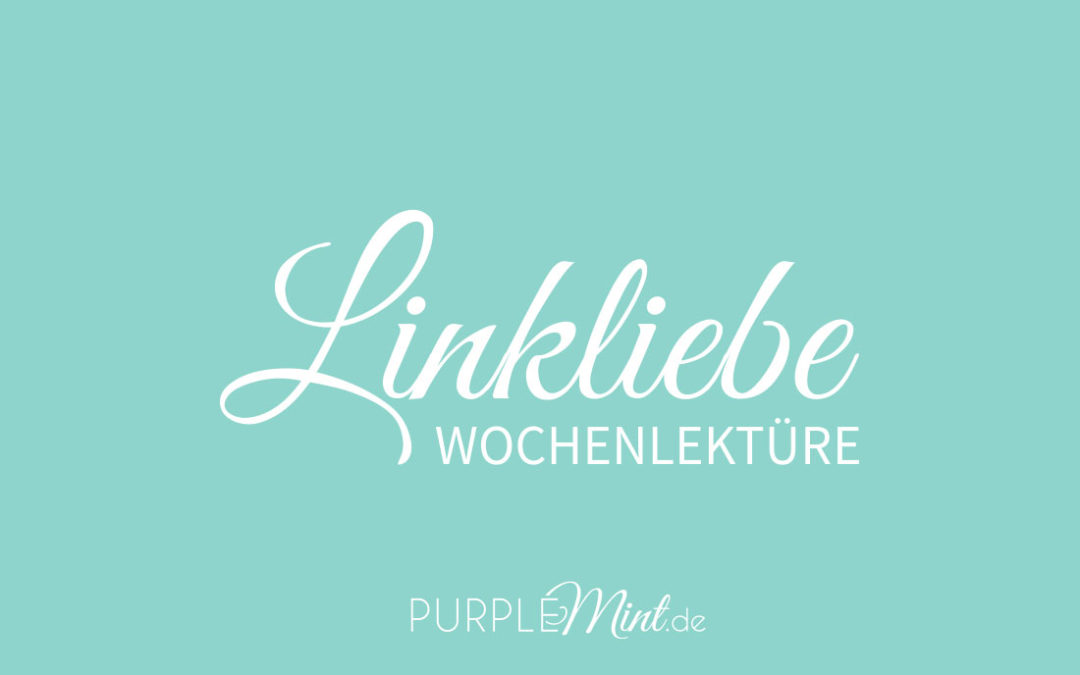 Linkliebe – Wochenlektüre #13