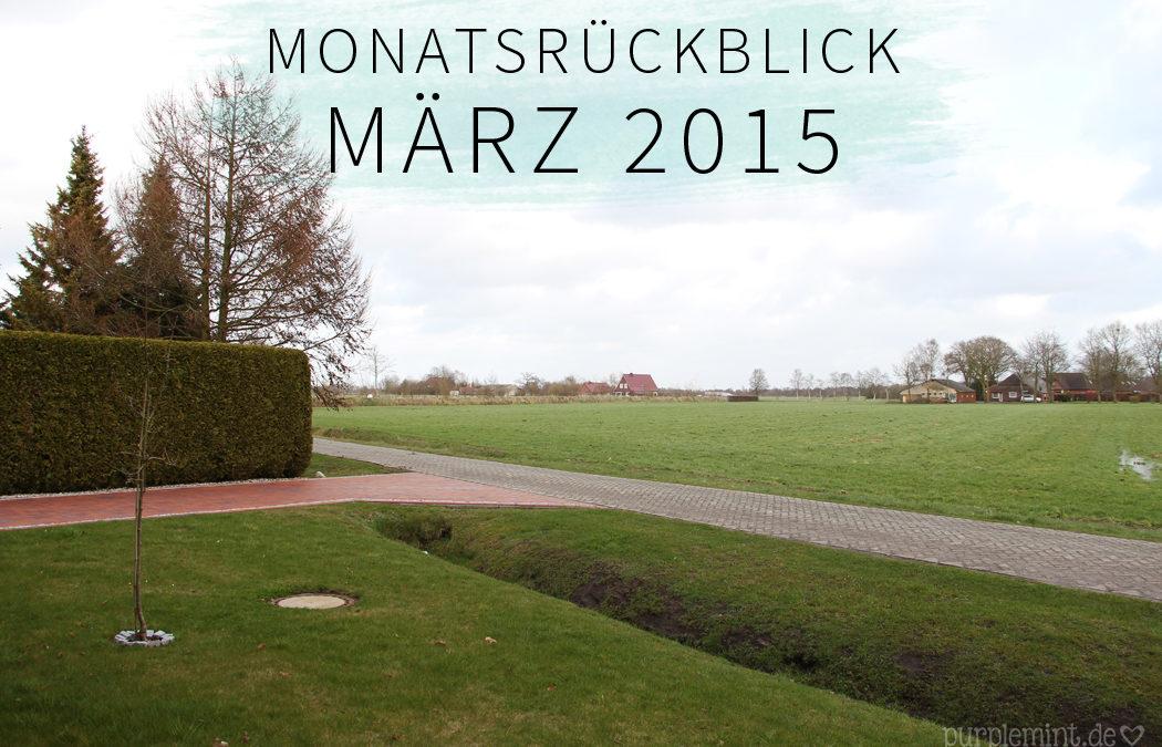 Monatsrückblick: März 2015