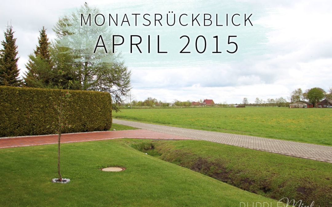 Monatsrückblick: April 2015
