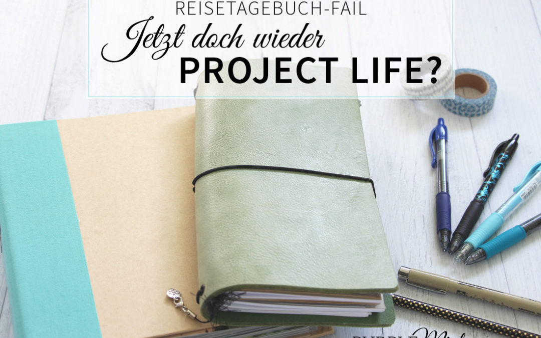 Reisetagebuch-Fail – jetzt doch wieder Project Life?