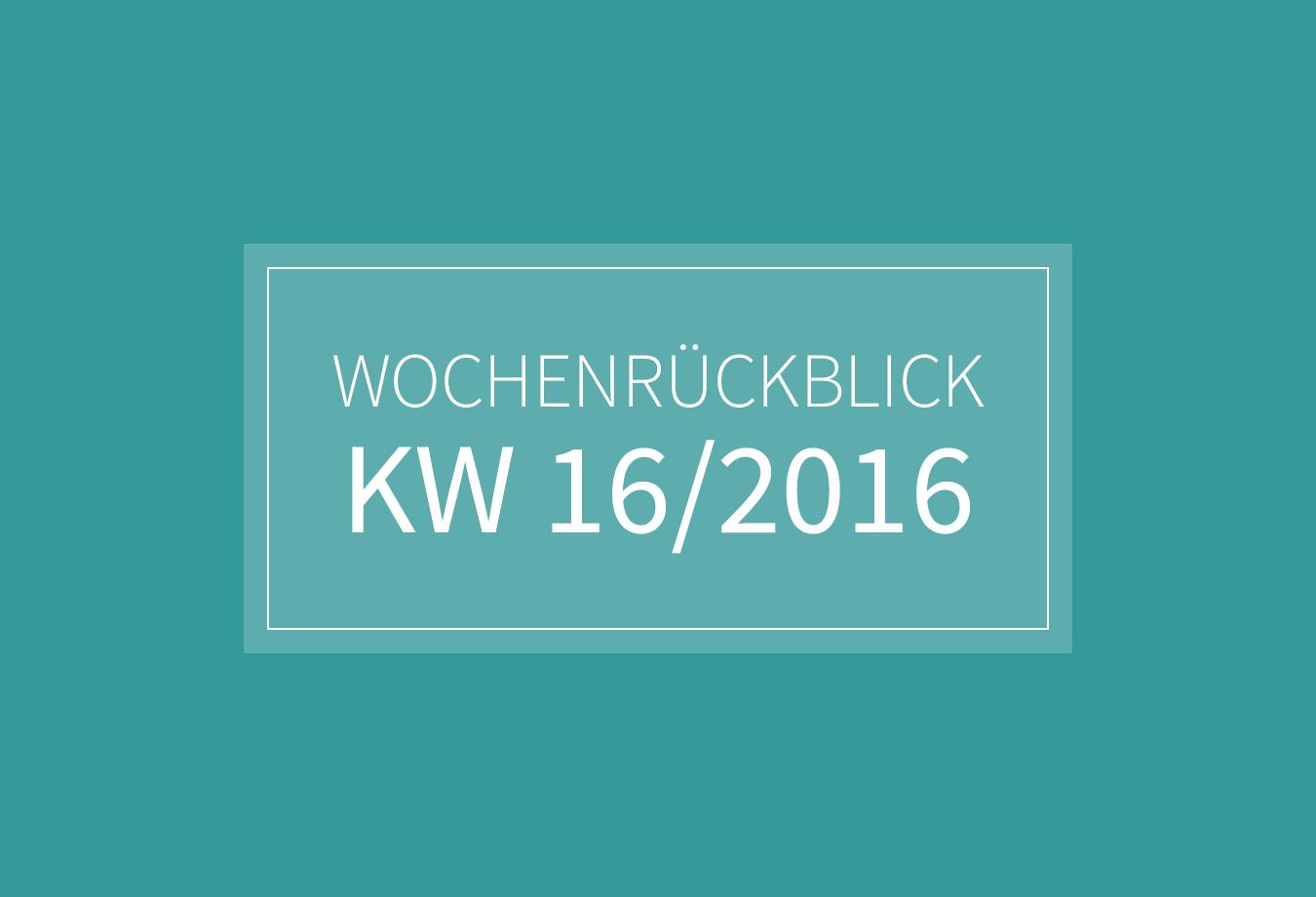 KW 16 - Wochenrückblick