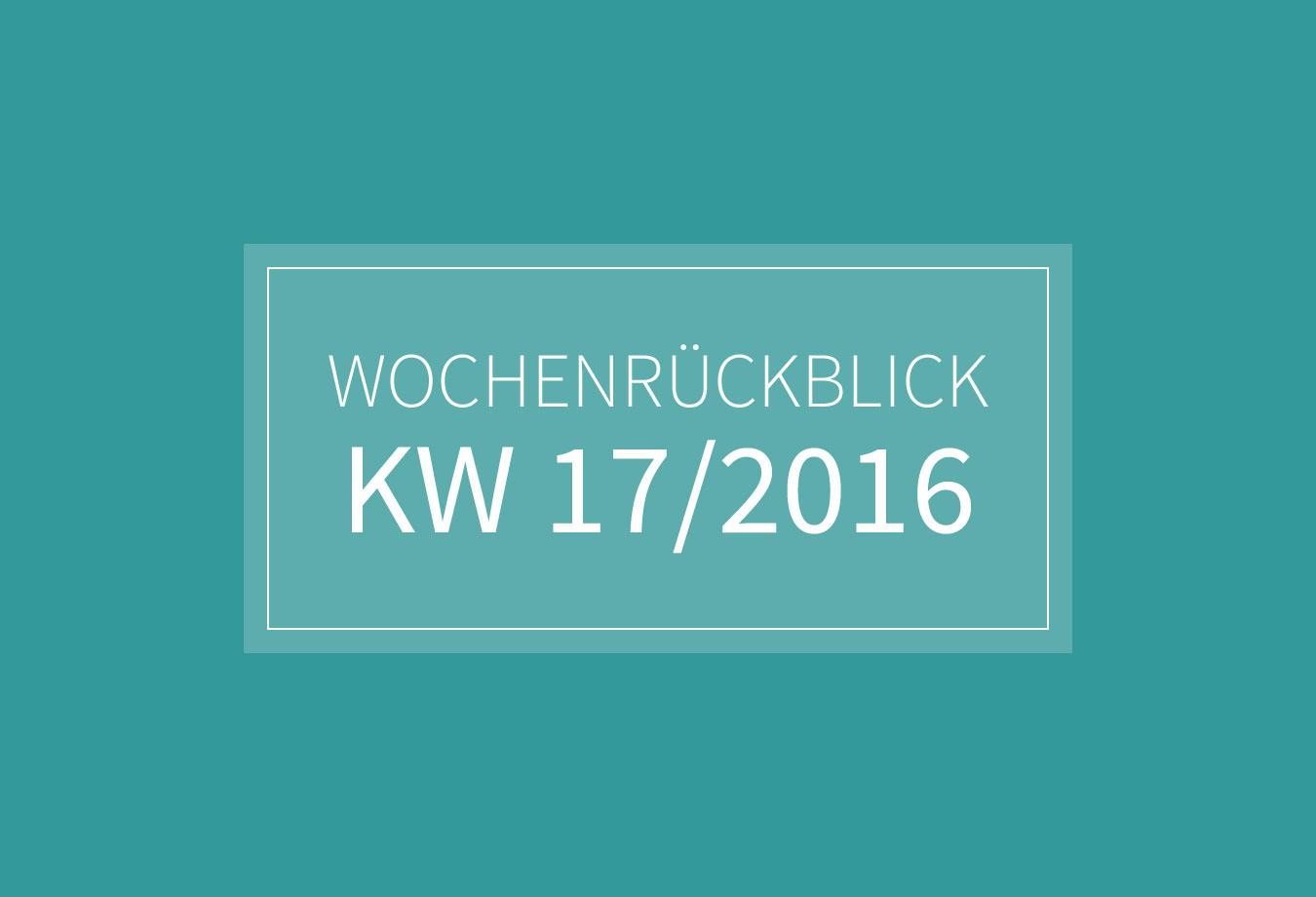 KW 17 - Wochenrückblick