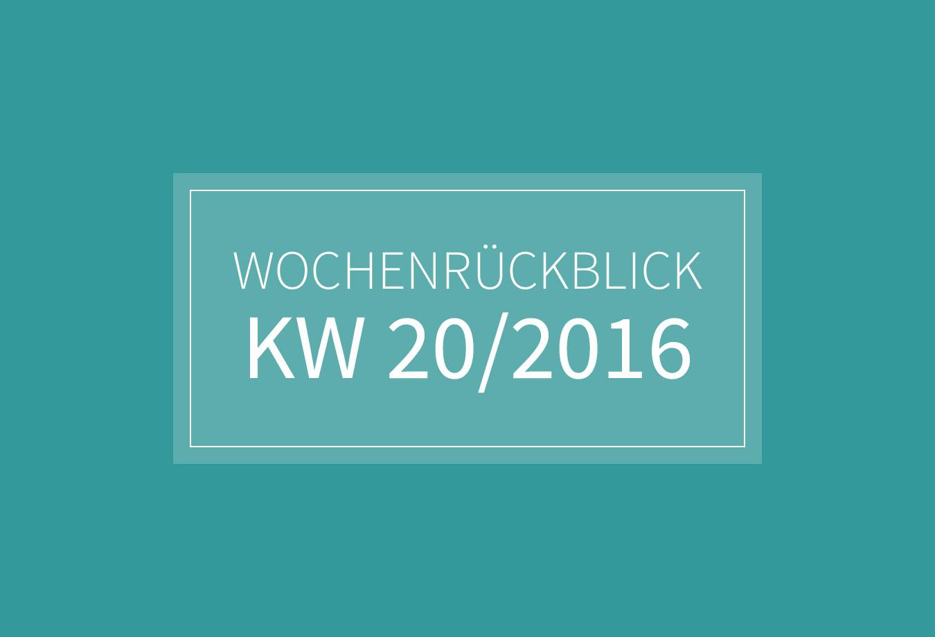 KW 20 - Wochenrückblick