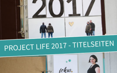 Project Life 2017 – Titelseite Inspiration & Tipps