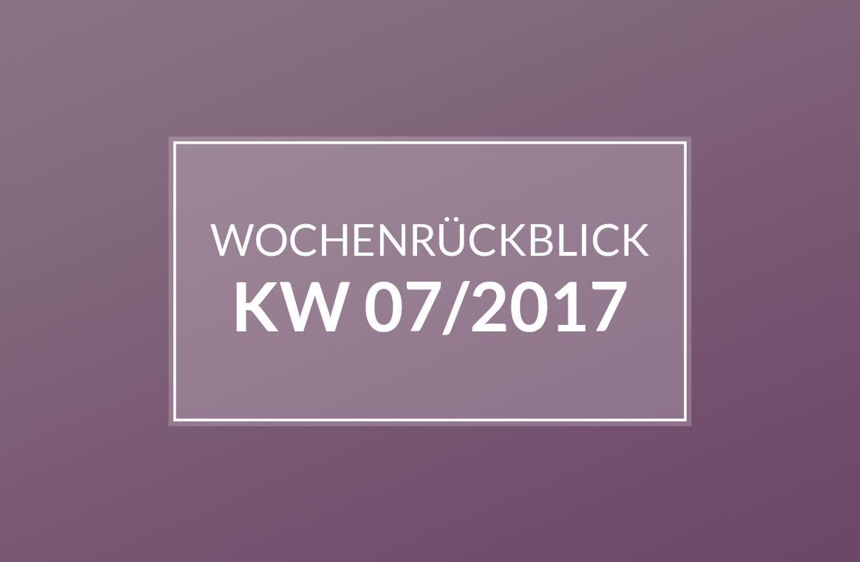Wochenrückblick KW 07/2017