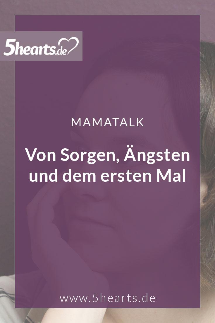 Mamatalk: Von Sorgen, Ängsten und dem ersten Mal | 5hearts.de